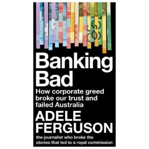 Banking Bad by Adele Ferguson