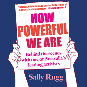 How Powerful We Are by Sally Rugg (Hachette)
