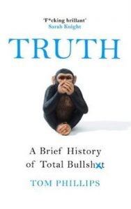 Truth: A brief history of total bullsh*t by Tom Phillips